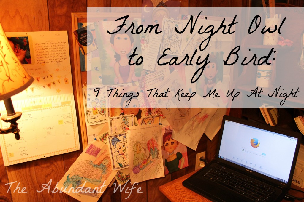 From Night Owl to Early Bird: 9 Things That Keep Me Up at Night