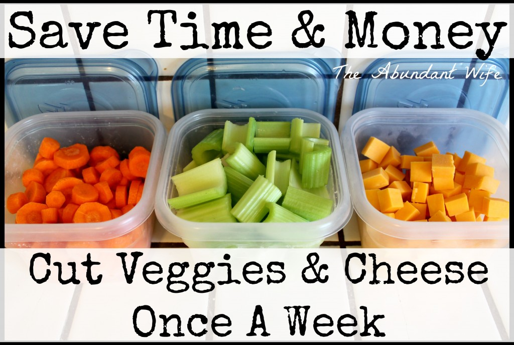 Save Time & Money: Cut Veggies & Cheese Once A Week